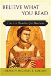 Believe What You Read: Timeless Homilies for Deacons--Liturgical Cycle C