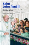 Saint John Paul II : Be Not Afrai