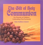 Gift of Holy Communion, The: For Parents of Children Celebrating First Eucharist