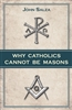 Why Catholics Cannot Be Masons