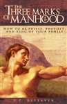 Three Marks of Manhood, The: How to be Priest, Prophet and King of Your Family