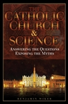 Catholic Church and Science, The: Answering the Questions, Exposing the Myths