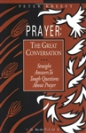 Prayer: The Great Conversation - Straight Answers to Tough Questions about Prayer