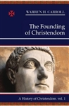 Founding of Christendom, The: A History of Christendom, Vol. 1