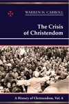Crisis of Christendom, The: A History of Christendom, Vol. 6