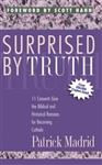 Surprised By Truth: 11 Converts Give the Biblical Historical Reasons for Becoming Catholic