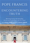 Encountering Truth: Meeting God in the Everyday - The Morning Homilies from St. Martha's Chapel