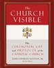 Church Visible, The: The Ceremonial Life and Protocol of the Roman Catholic Church