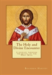 Holy and Divine Encounter, The: A Journey Through the Beauty of the Mass