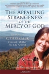 Appalling Strangeness of the Mercy of God, The: The Story of Ruth Pakaluk, Convert, Mother and Pro-Life Activist