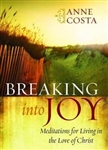 Breaking Into Joy: Meditations for Living in the Love of Christ