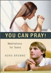 You Can Pray!  Meditations for Teens