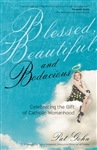 Blessed, Beautiful and Bodacious: Celebrating the Gift of Catholic Womanhood