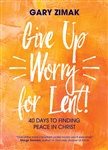 Give Up Worry for Lent: 40 Days to Finding Peace in Christ