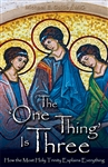 One Thing is Three, The: How the Most Holy Trinity Explains Everything