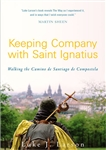 Keeping Company with Saint Ignatius: Walking the Camino of Santiago de Compostela
