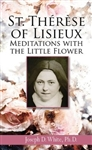 St. Thérèse of Lisieux: Meditations with the Little Flower