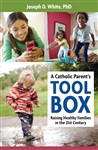 Catholic Parent's Tool Box, A: Raising Healthy Families