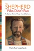 Shepherd Who Didn't Run, The: Fr. Stanley Rother, Martyr from Oklahoma