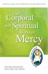 Corporal and Spiritual Works of Mercy, The: Pastoral Resources for Living the Jubilee