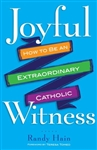 Joyful Witness: How to be an Extraordinary Catholic