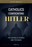Catholics Confronting Hitler: The Church and the Nazis