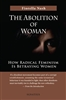 Abolition of Woman , The : How Radical Feminism is Betraying Women