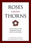 Roses Among Thorns : Simple Advice for Renewing Your Spiritual Journey