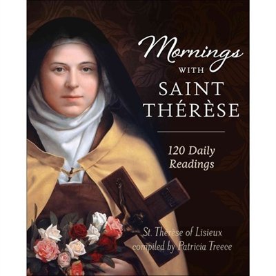 Mornings with Saint Thérèse: 120 Daily Readings