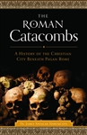 Roman Catacombs, The: A History of the Christian City Beneath Pagan Rome.