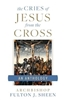 Cries of Jesus From the Cross , The : An Anthology