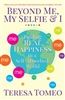Beyond Me, My Selfie & I: Finding Real Happiness in a Self-Absorbed World