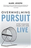 Overwhelming Pursuit : Stop Chasing Your Life and Live