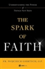 Spark of Faith , The : Understanding the Power of