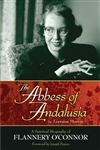 Abbess of Andalusia, The: A Spiritual Biography of Flannery O'Connor
