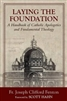 Laying the Foundation : A Handbook of Catholic Apologetics and Fundamental Theology