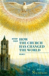 How the Church Has Changed the World, Volume 2