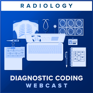 Diagnostic Radiology Coding: Getting It Right the First Time webcast image