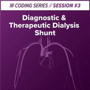 Diagnostic and Therapeutic Dialysis Shunt Interventional Radiology Coding webcast image