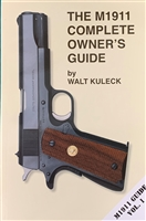 The M1911 Complete Owners Guide by Walt Kuleck