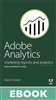 Adobe Analytics Quick-Reference Guide: Market Reports and Analytics (formerly SiteCatalyst) (eBook)