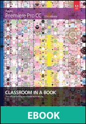 Adobe Premiere Pro CC Classroom in a Book (2014 release, eBook)