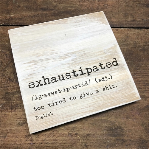 Exaustipated