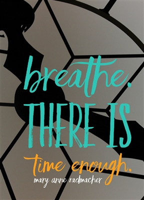Breathe. There is Time Enough Greeting Card