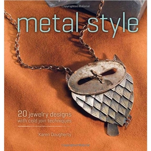 Metal Style: 20 Jewelry Designs with Cold Join Techniques by Karen Dougherty