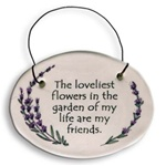 """The loveliest flowers in the garden of my life are my friends."" Small Hanging Plaque"