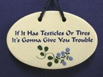 "MOUNTAINE MEADOWS-- Pottery Plaque- ""If It Has Testicles or Tires It's Gonna Give You Trouble"""