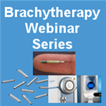 Brachytherapy Webinar Series (Download)