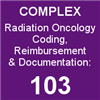 Complex Radiation Oncology Coding, Reimbursement & Documentation (Download)