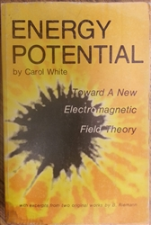 "Energy Potential:<br>Toward A New Electromagnetic Field Theory<br><span style=""font-size:75%;"">with excerpts from two original works by Bernhard Riemann</span>"